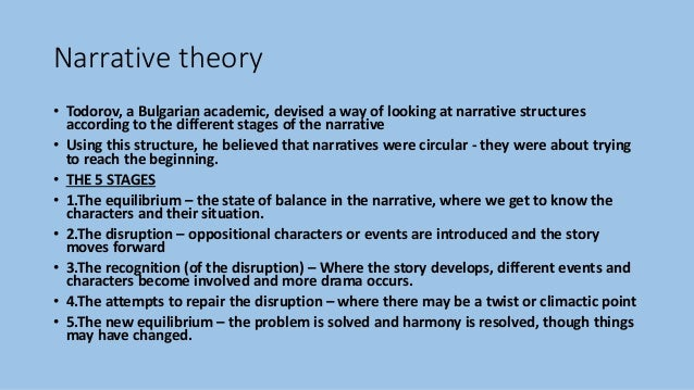 Narrative theory • Todorov, a Bulgarian academic, devised a way of looking at narrative structures according to the differ...