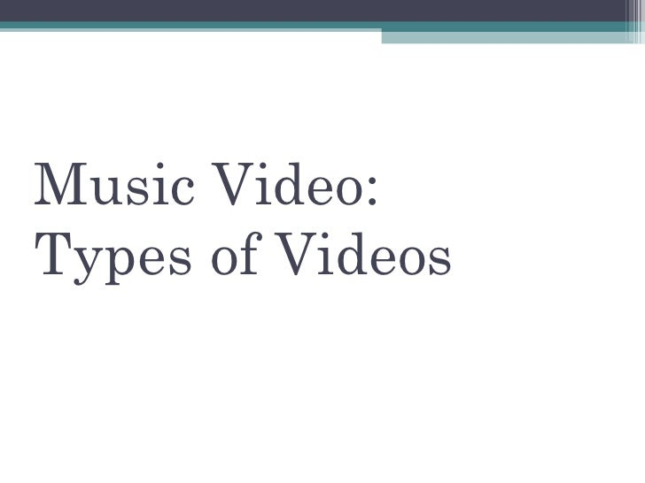 Music Video:Types of Videos