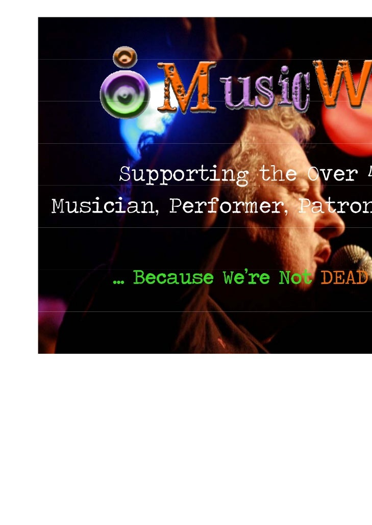 Supporting the Over 40's               gMusician, Performer, Patron & Venue     ... Because We're Not DEAD Yet!           ...