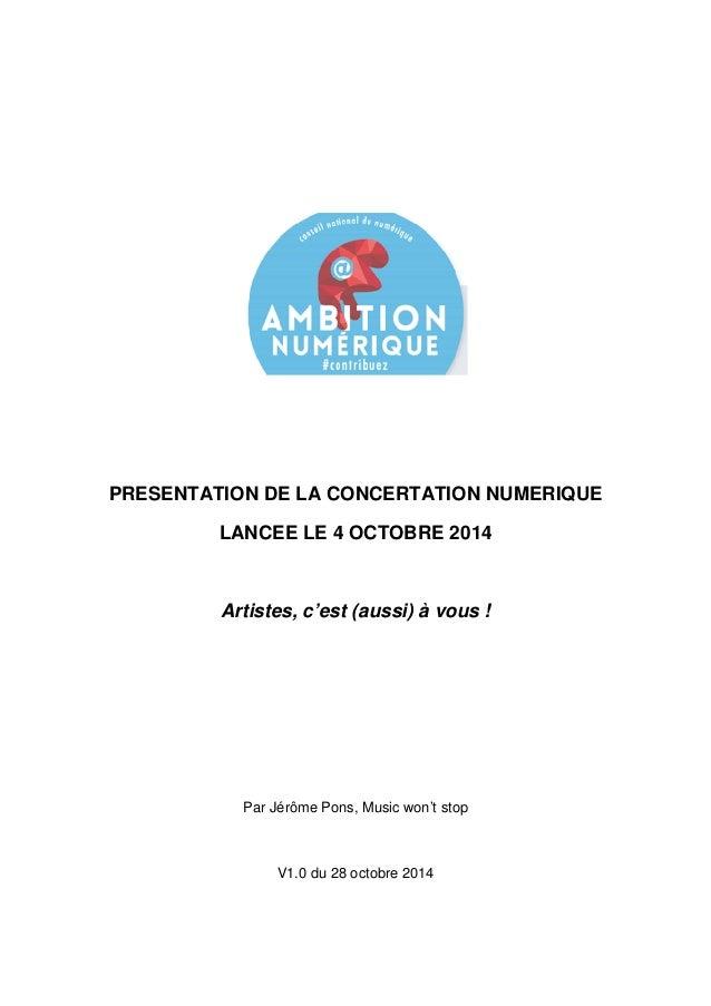 PRESENTATION DE LA CONCERTATION NUMERIQUE  LANCEE LE 4 OCTOBRE 2014  Artistes, c'est (aussi) à vous !  Par Jérôme Pons, Mu...