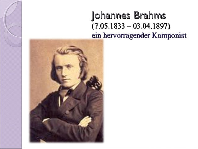 Johannes Brahms(7.05.1833 – 03.04.1897)ein hervorragender Komponist