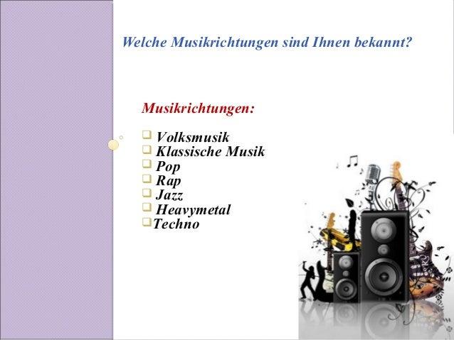 Welche Musikrichtungen sind Ihnen bekannt?  Musikrichtungen:   Volksmusik   Klassische Musik   Pop   Rap   Jazz   He...