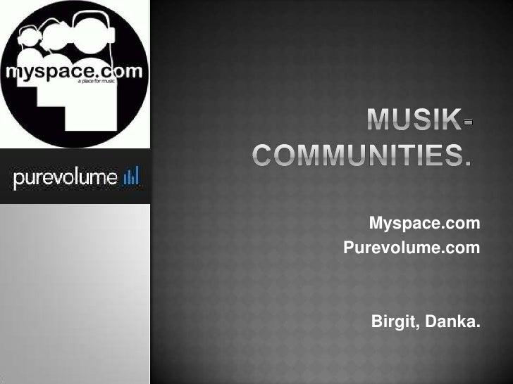 Myspace.com Purevolume.com      Birgit, Danka.