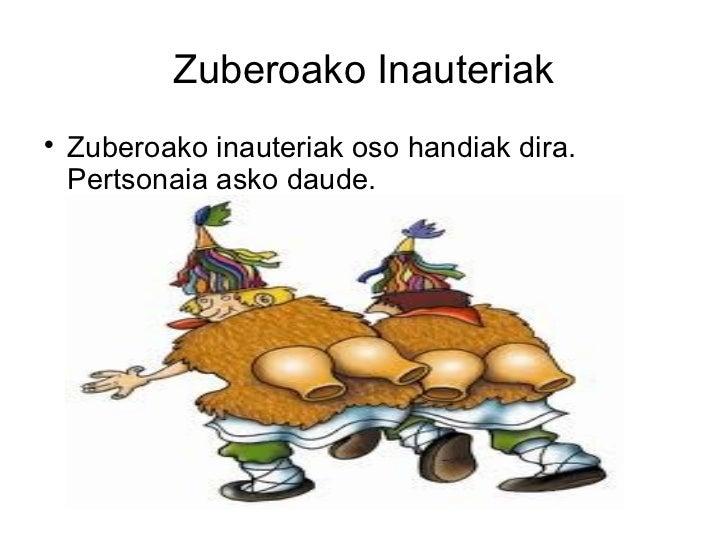 Zuberoako Inauteriak <ul><li>Zuberoako inauteriak oso handiak dira. Pertsonaia asko daude. </li></ul>