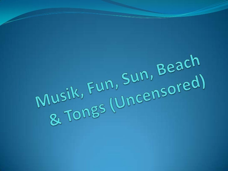 Musik, Fun, Sun, Beach & Tongs (Uncensored)<br />