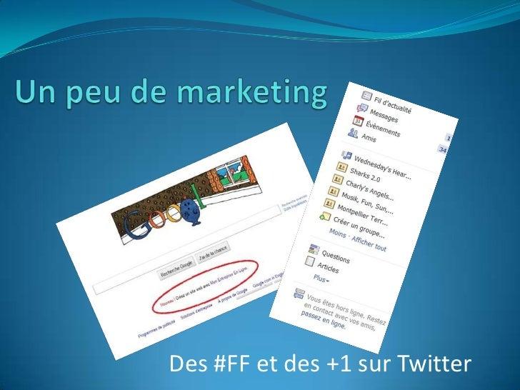 Un peu de marketing<br />Des #FF et des +1 sur Twitter<br />