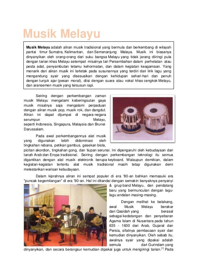 Seiring dengan perkembangan zaman musik Melayu mengalami keberingsutan gaya musik misalnya saja mengalami perpaduan dengan...