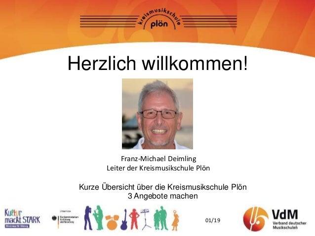 1 Herzlich willkommen! Franz-Michael Deimling Leiter der Kreismusikschule Plön Kurze Übersicht über die Kreismusikschule P...
