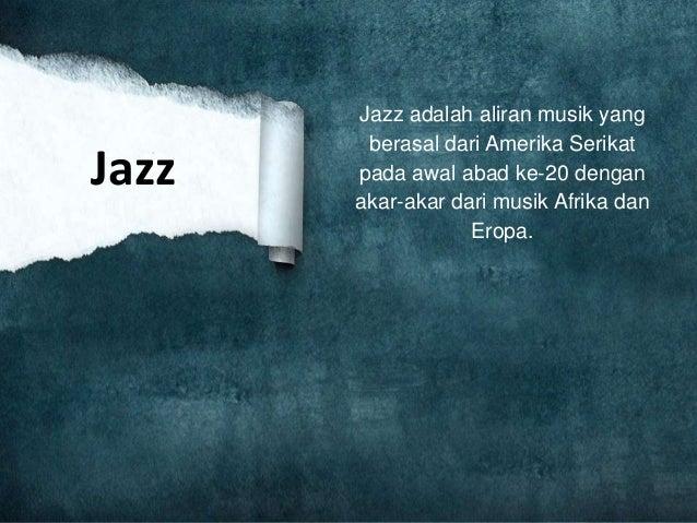 Jazz adalah aliran musik yang berasal dari Amerika Serikat pada awal abad ke-20 dengan akar-akar dari musik Afrika dan Ero...