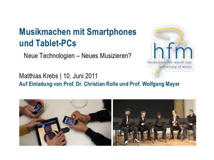 Musikmachen mit Smartphonesund Tablet-PCs Neue Technologien – Neues Musizieren?Matthias Krebs | 10. Juni 2011Auf Einladung...