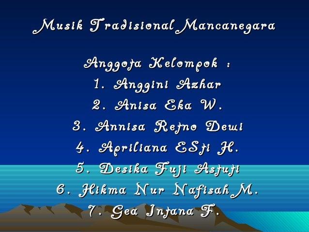 Musik Tradisional MancanegaraMusik Tradisional Mancanegara Anggota Kelompok :Anggota Kelompok : 1. Anggini Azhar1. Anggini...