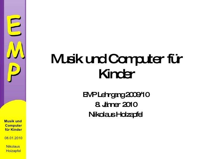 Musik und Computer für Kinder EMP Lehrgang 2009/10 8. Jänner 2010 Nikolaus Holzapfel