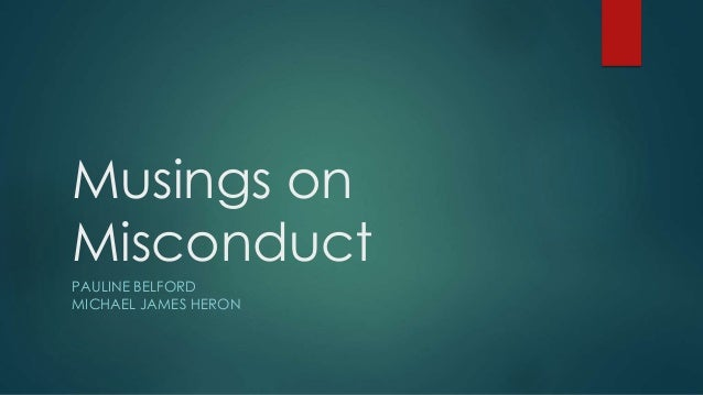 Musings on Misconduct PAULINE BELFORD MICHAEL JAMES HERON