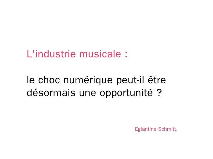 L'industrie musicale :  le choc numérique peut-il être désormais une opportunité ?                            Eglantine Sc...