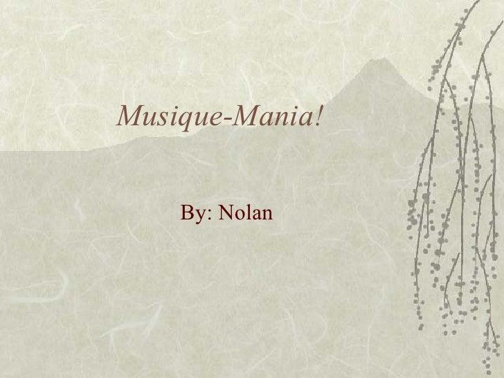 Musique-Mania! By: Nolan