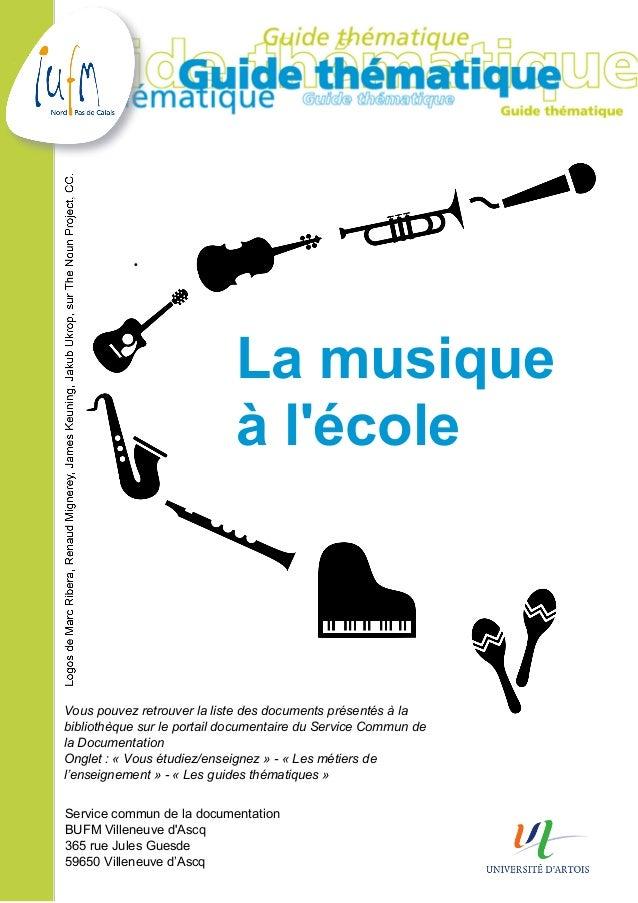 Service commun de la documentationBUFM Villeneuve dAscq365 rue Jules Guesde59650 Villeneuve d'AscqLa musiqueà lécoleVous p...