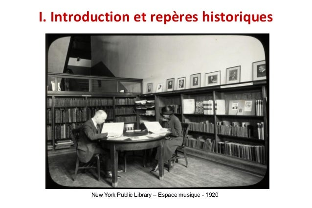 I. Introduction et repères historiques New York Public Library – Espace musique - 1920