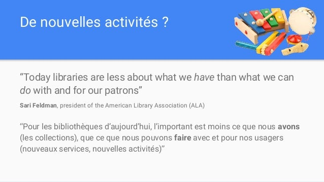 """De nouvelles activités ? """"Today libraries are less about what we have than what we can do with and for our patrons"""" Sari F..."""