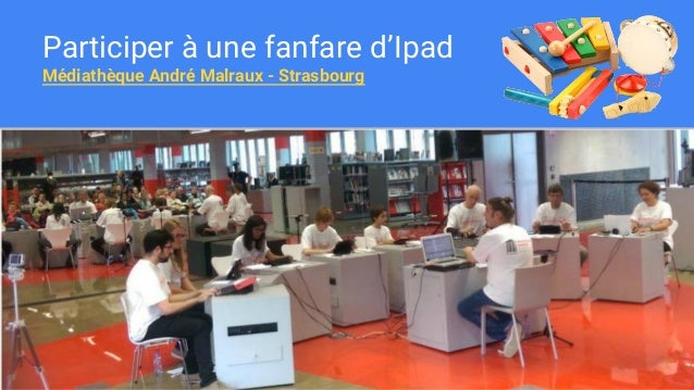 Participer à une fanfare d'Ipad Médiathèque André Malraux - Strasbourg