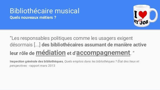 """Bibliothécaire musical Quels nouveaux métiers ? """"Les responsables politiques comme les usagers exigent désormais [...] des..."""