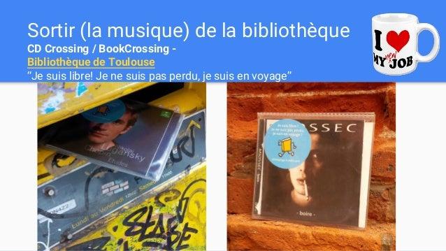 """Sortir (la musique) de la bibliothèque CD Crossing / BookCrossing - Bibliothèque de Toulouse """"Je suis libre! Je ne suis pa..."""