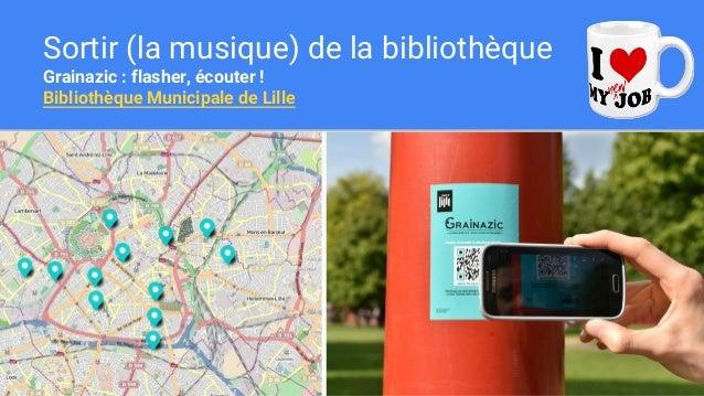 Sortir (la musique) de la bibliothèque Grainazic : flasher, écouter ! Bibliothèque Municipale de Lille