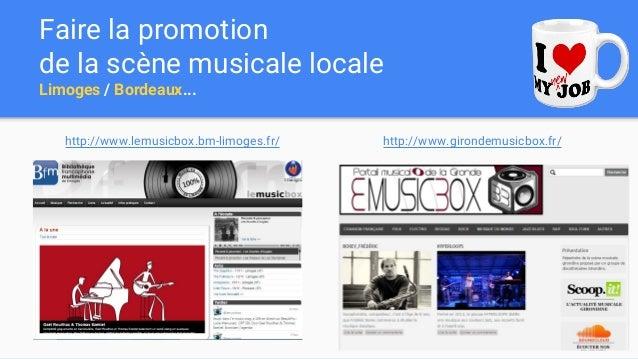 Faire la promotion de la scène musicale locale Limoges / Bordeaux... http://www.lemusicbox.bm-limoges.fr/ http://www.giron...