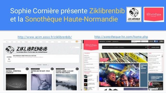 Sophie Cornière présente Ziklibrenbib et la Sonothèque Haute-Normandie http://www.acim.asso.fr/ziklibrenbib/ http://sonoth...
