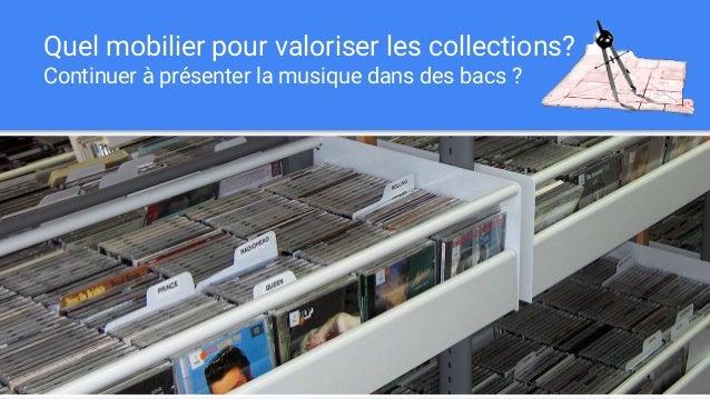 Quel mobilier pour valoriser les collections? Continuer à présenter la musique dans des bacs ?