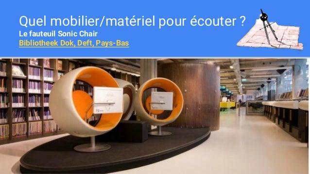 Quel mobilier/matériel pour écouter ? Le fauteuil Sonic Chair Bibliotheek Dok, Deft, Pays-Bas