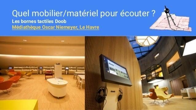 Quel mobilier/matériel pour écouter ? Les bornes tactiles Doob Médiathèque Oscar Niemeyer, Le Havre