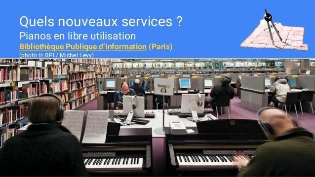 Quels nouveaux services ? Pianos en libre utilisation Bibliothèque Publique d'Information (Paris) (photo © BPI / Michel Le...