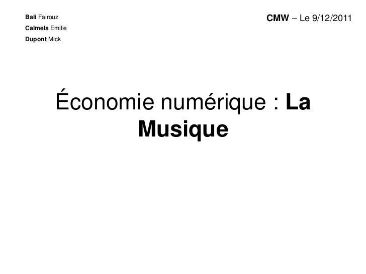 Bali Fairouz                CMW – Le 9/12/2011Calmels EmilieDupont Mick          Économie numérique : La                Mu...