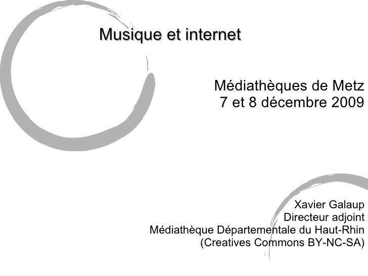 <ul><li>Musique et internet </li></ul><ul><li>Médiathèques de Metz </li></ul><ul><li>7 et 8 décembre 2009 </li></ul><ul><u...