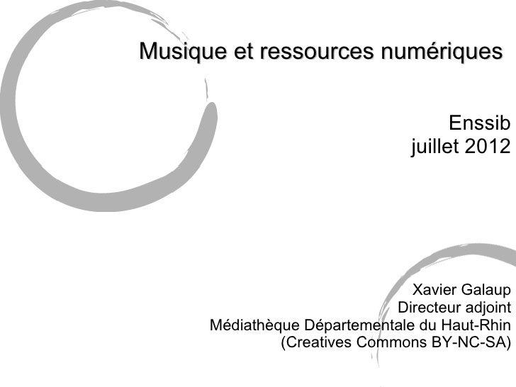 Musique et ressources numériques                                       Enssib                                 juillet 2012...
