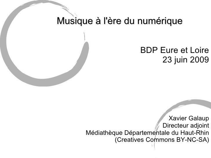 <ul><li>Musique à l'ère du numérique </li></ul><ul><li>BDP Eure et Loire </li></ul><ul><li>23 juin 2009 </li></ul><ul><ul>...