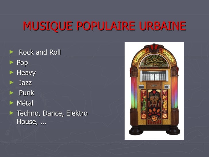 MUSIQUE POPULAIRE URBAINE <ul><li>Rock and Roll </li></ul><ul><li>Pop </li></ul><ul><li>Heavy </li></ul><ul><li>Jazz </li>...