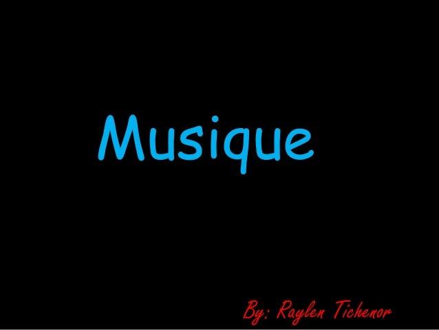 Musique By: Raylen Tichenor