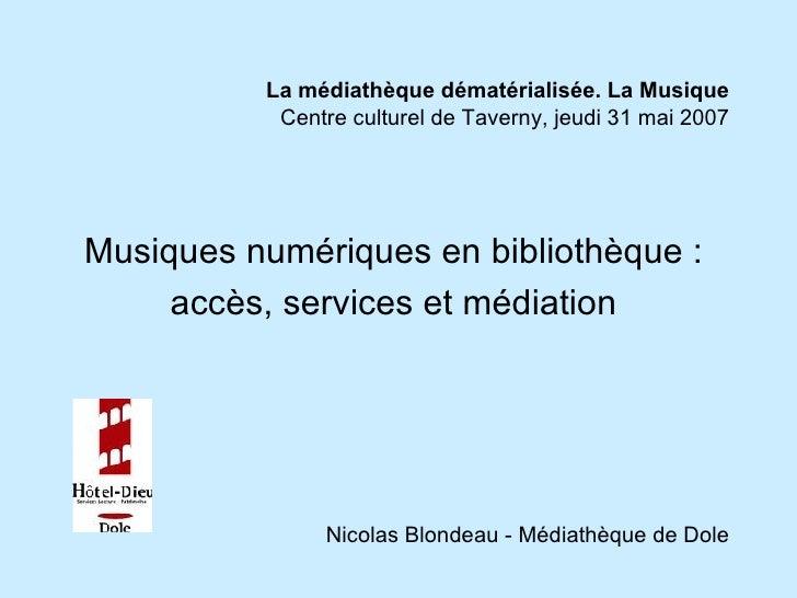 La médiathèque dématérialisée. La Musique Centre culturel de Taverny, jeudi 31 mai 2007 <ul><li>Musiques numériques en bib...