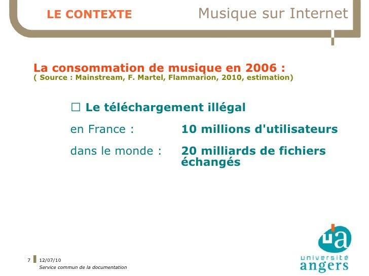LE CONTEXTE                          Musique sur Internet       La consommation de musique en 2006 :     ( Source : Mainst...