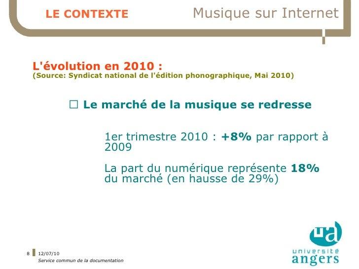 LE CONTEXTE                           Musique sur Internet       L'évolution en 2010 :     (Source: Syndicat national de l...