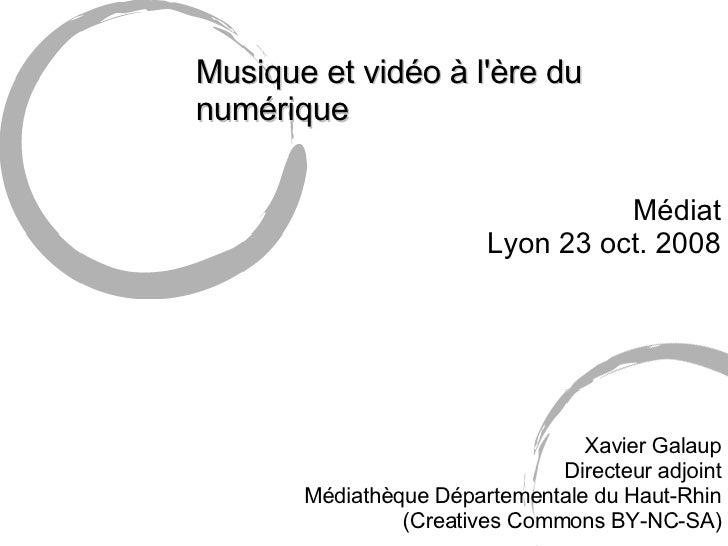 <ul><li>Musique et vidéo à l'ère du numérique </li></ul><ul><li>Médiat </li></ul><ul><li>Lyon 23 oct. 2008 </li></ul><ul><...