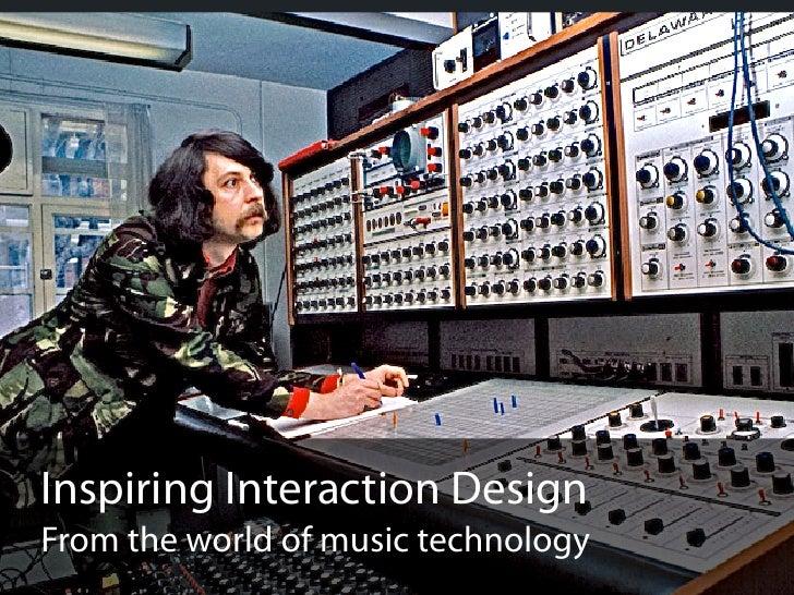 Inspiring Interaction DesignFrom the world of music technology