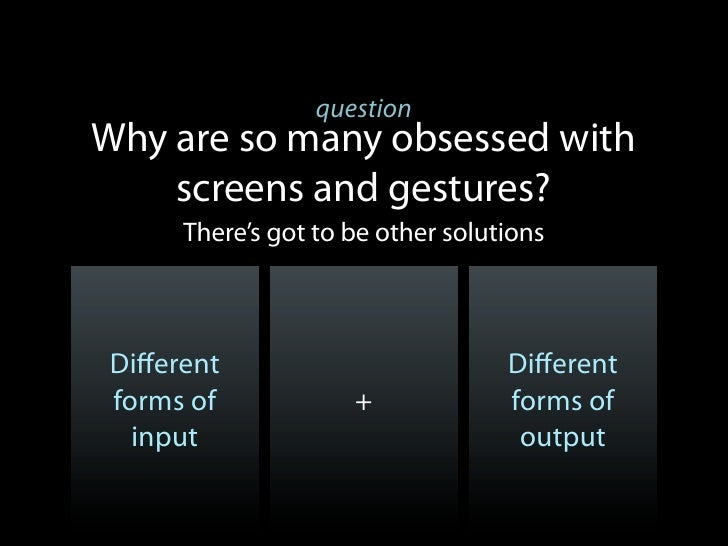 questionWhy are so many obsessed with    screens and gestures?     There's got to be other solutionsDifferent              ...