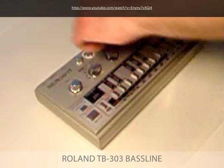 http://www.youtube.com/watch?v=Enyny7vXGi4ROLAND TB-303 BASSLINE