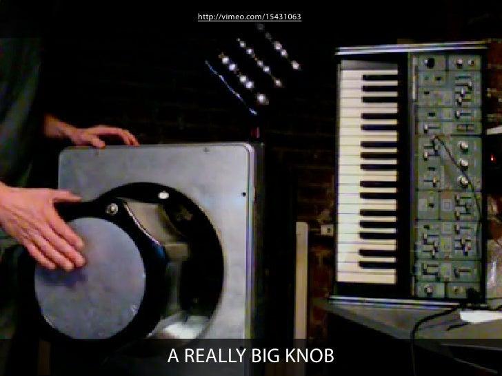 http://vimeo.com/15431063A REALLY BIG KNOB