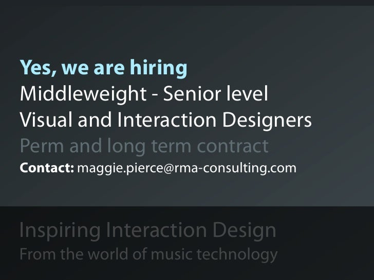Yes, we are hiringMiddleweight - Senior levelVisual and Interaction DesignersPerm and long term contractContact: maggie.pi...