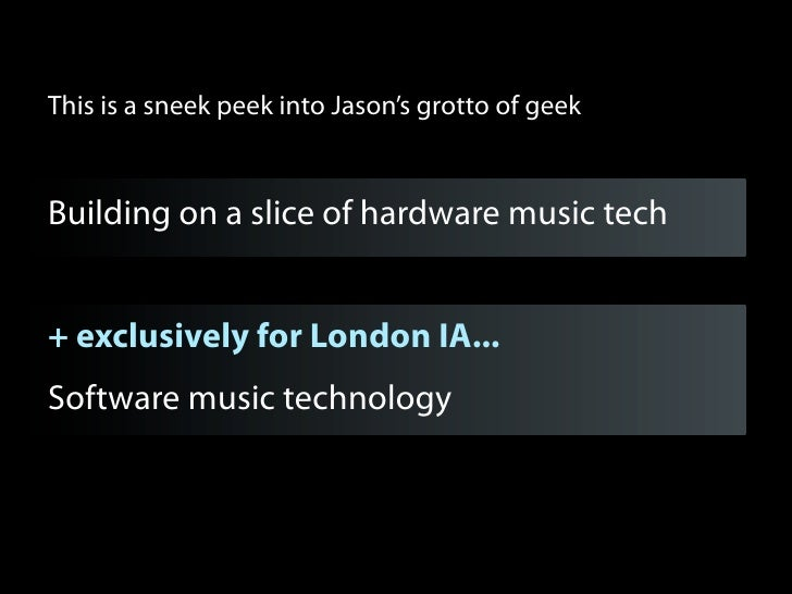 This is a sneek peek into Jason's grotto of geekBuilding on a slice of hardware music tech+ exclusively for London IA...So...