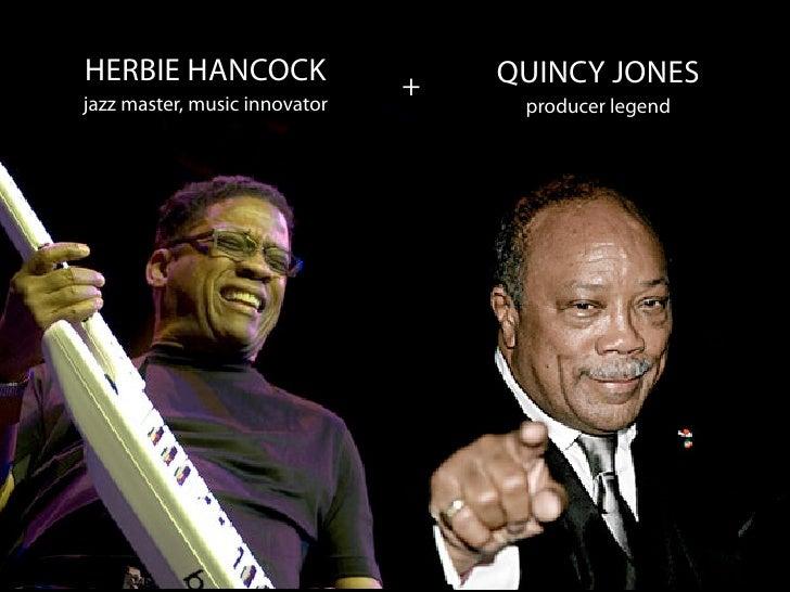HERBIE HANCOCK                 +   QUINCY JONESjazz master, music innovator        producer legend