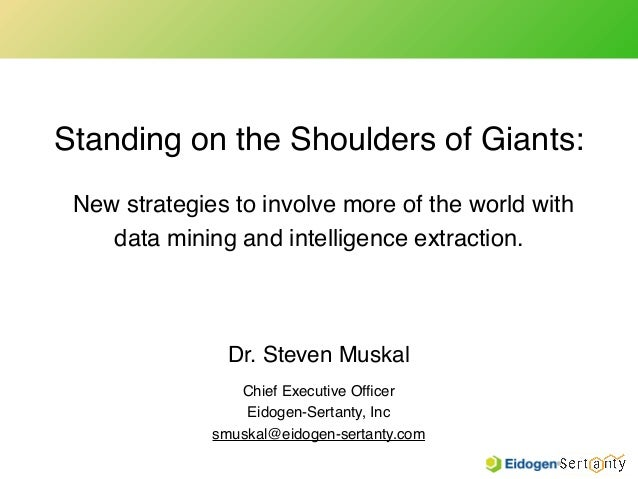 Standing on the Shoulders of Giants:! New strategies to involve more of the world with data mining and intelligence extrac...